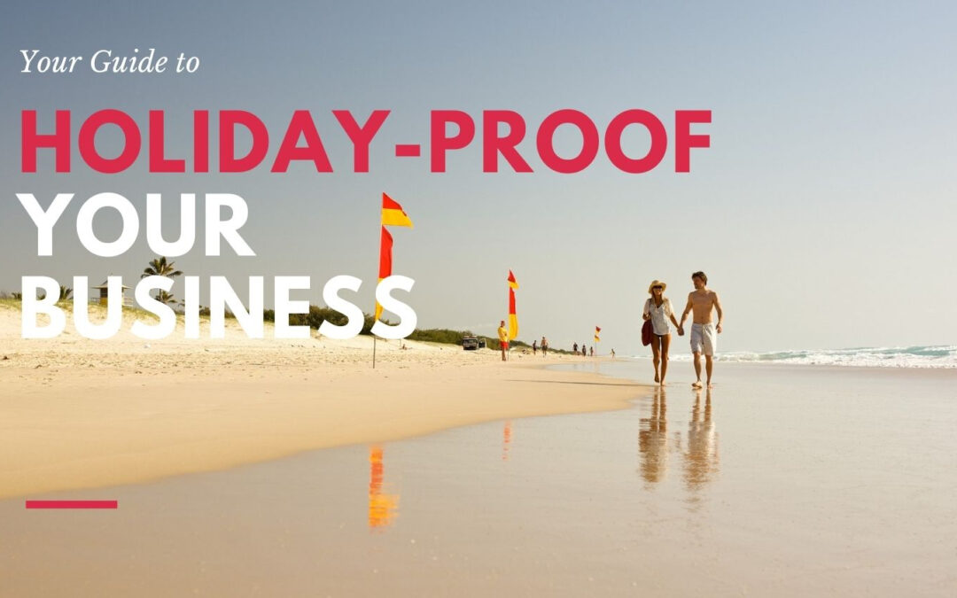 Holiday-Proof Your Business – Your Guide to a Relaxing Break this Year