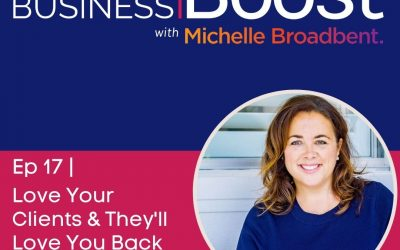 Love Your Clients and They Will Love You Right Back | Episode 17